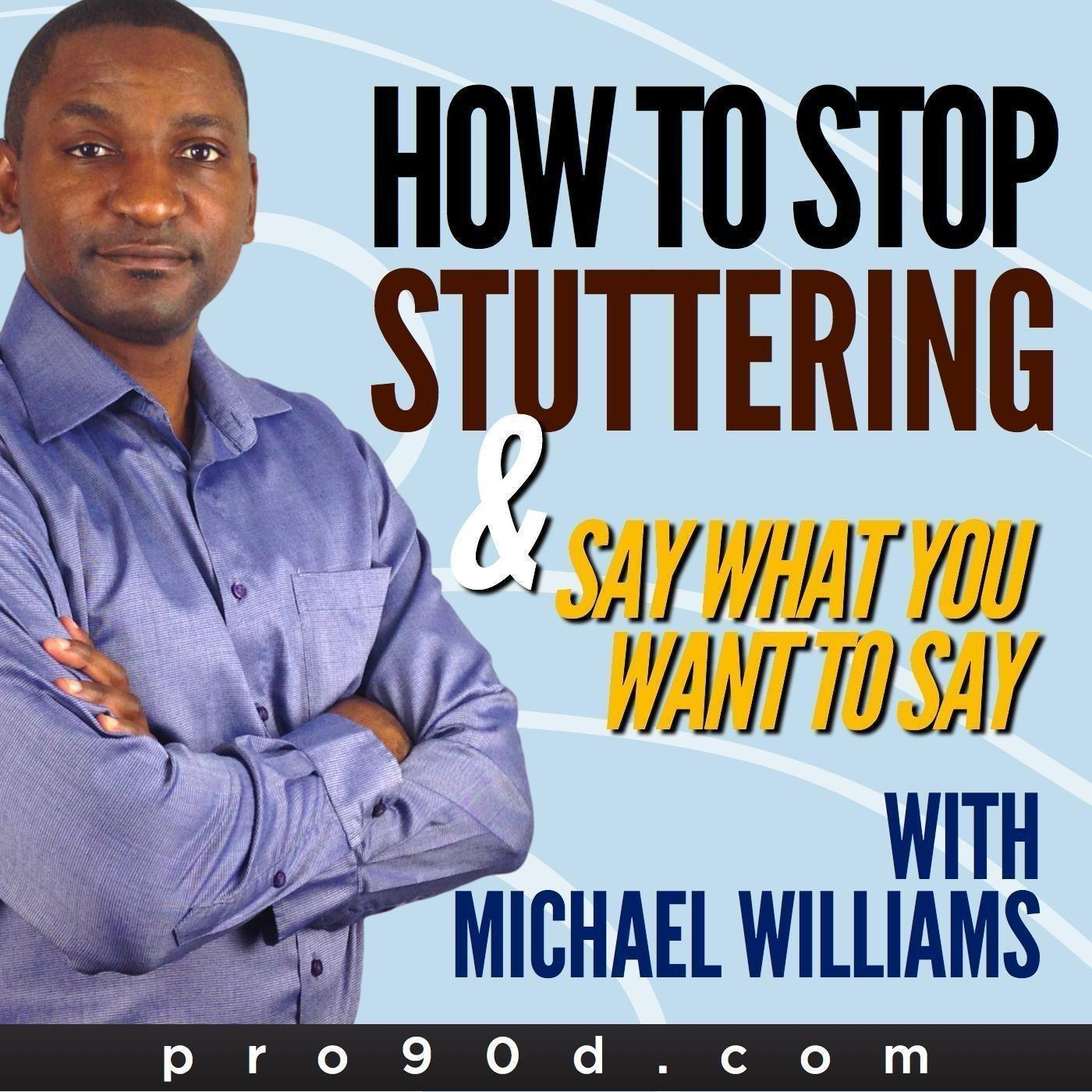 Learn How to Stop Stuttering and Say What You Want with Michael Williams