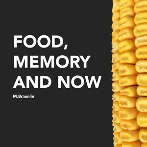Food, Memory and Now