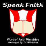 The Word of Faith Netcast - SpeakFaith.TV - Audio Messages by Dr. Bill Bailey