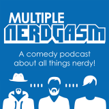 The Multiple Nerdgasm Podcast