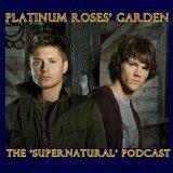 "Platinum Roses' Garden - The ""Supernatural"" Podcast"