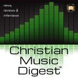Christian Music Digest - News and info on the latest and greatest in Christian music
