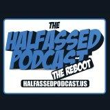 The Halfassed Podcast The Reboot