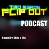 Podcast – Two Nerds Flip Out