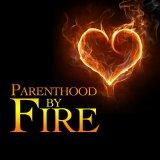 Parenthood By Fire