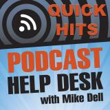 Quick Hits - Podcast Help Desk