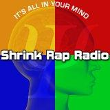 Shrink Rap Radio Psychology Interviews: Exploring brain, body, mind, spirit, intuition, leadership,