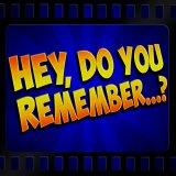 Hey, Do You Remember...?
