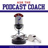 Ask the Podcast Coach: Your Podcast Questions Answered