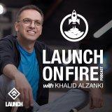 LAUNCH ON FIRE Podcast with Khalid Al-Zanki