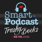 Smart Podcast, Trashy Books: Reviews, Interviews, and Discussion About All the Romance Novels You Lo