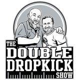The Double Dropkick ShowPodcast – The Double Dropkick Show