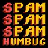 Spam Spam Spam Humbug