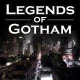 Legends of Gotham - A Gotham Podcast