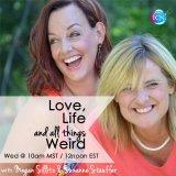 Love, Life & All Things Weird ~ Megan Sillito & Suzanne Stauffer