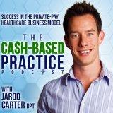 The Cash-Based Practice Podcast: Success in the Private Pay Healthcare Business Model