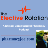 The Elective Rotation - A Critical Care Pharmacy Podcast