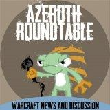 Azeroth Roundtable: A World of Warcraft Podcast