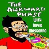 Awkward Phase with David Mascorro