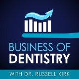 Business Of Dentistry with Dr. Russell Kirk