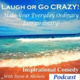 Laugh or Go CRAZY! Inspiration & Laughter