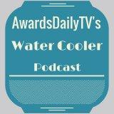 AwardsDaily TV's Water Cooler Podcast