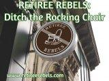 Retiree Rebels: Ditch the Rocking Chair!