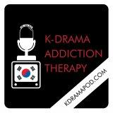 Kdrama podcast – K-drama Addiction Therapy