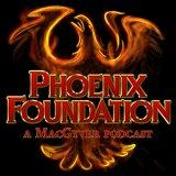 Phoenix Foundation - A MacGyver Podcast