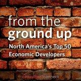 From The Ground Up: North America's Top 50 Economic Developers