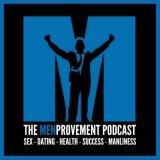 The MenProvement Podcast: Self Improvement | Mens Interests | Personal Development | Sex & Dating