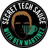 Secret Tech Sauce Podcast - A Podcast With Ben Martinez