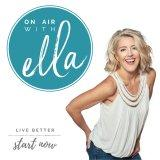 On Air with Ella | Live Better. Start Now.