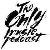 The Only Music Podcast