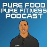 Pure Food Pure Fitness Podcast| Fitness | Nutrition | Weight Loss | Exercise