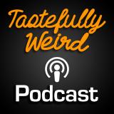 Tastefully Weird Podcast