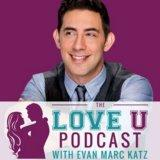 The Love U Podcast with Evan Marc Katz | Understand Men. Find Love.