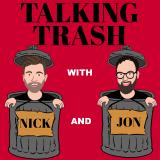 Talking Trash w/Nick & Jon