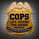 COPS Life Behind the Badge - A Law Enforcement Podcast for Police, Supporters, and the Public