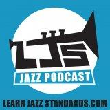Learn Jazz Standards Podcast: Jazz Tips, Advice, and Jazz Discussions!