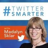 Twitter Smarter Podcast with Madalyn Sklar - The Best Twitter Tips from the Pros