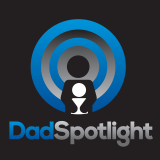 Dad Spotlight - Helping You Be The Best Dad, Father and Parent You Can!