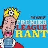 Premier League Rant!