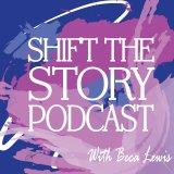 Shift The Story Podcast - tips and tools for how to live life inside out