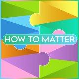 How To Matter