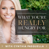 What You're REALLY Hungry For with Cynthia Pasquella