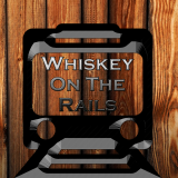 Whiskey On The Rails