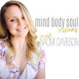 Mind Body Soul Sessions with Naomi Daveson