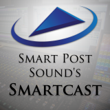 Smart Post Sound's Smartcast: Interviews and discussions with creators in film, television, and gami
