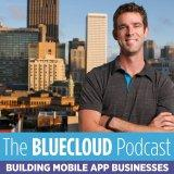 Bluecloud Podcast: Build an App Business | App Marketing | Make Money With Apps | Passive Income | A